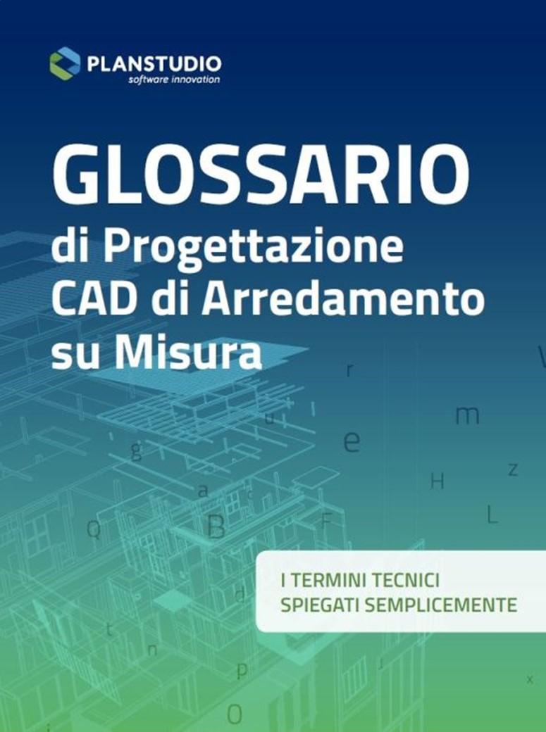 GLOSSARIO PROGETTAZIONE CAD ARREDAMENTO SU MISURA